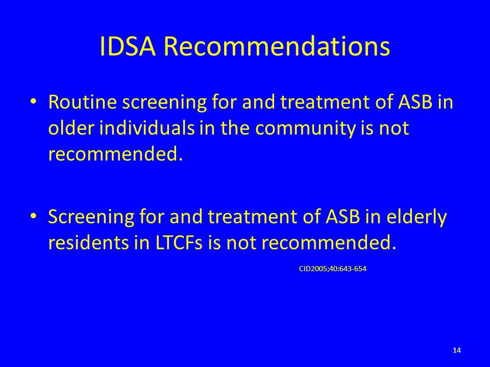 IDSA Recommendations Routine screening for and treatment of ASB in older individuals in the community is not recommended.