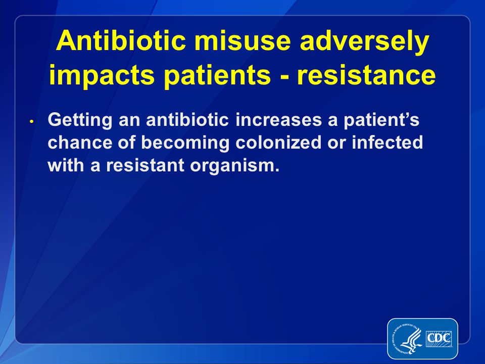 Antibiotic misuse adversely impacts patients - resistance