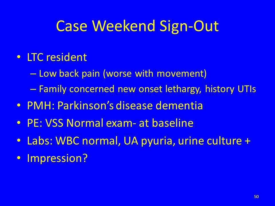 Case Weekend Sign-Out LTC resident PMH: Parkinson's disease dementia