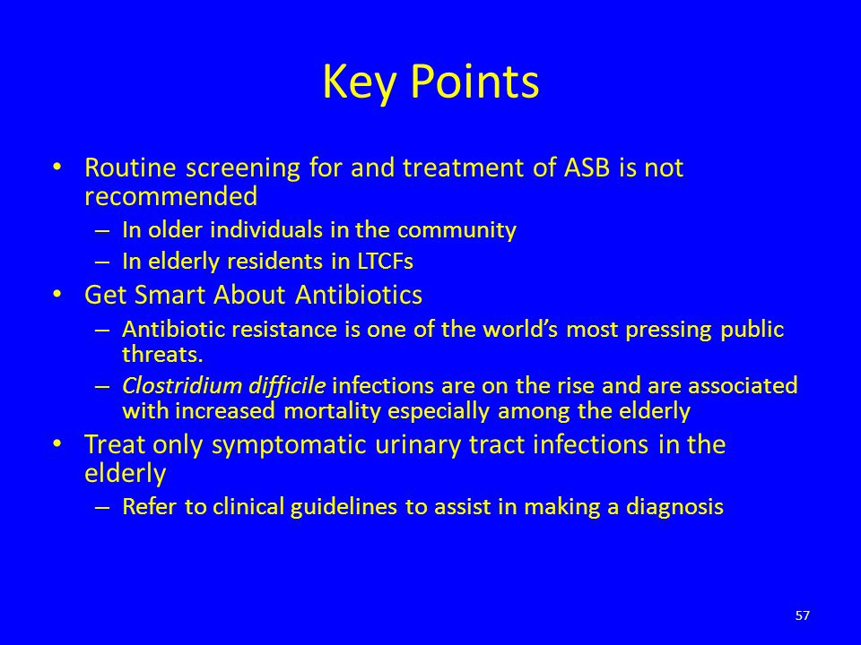Key Points Routine screening for and treatment of ASB is not recommended. In older individuals in the community.