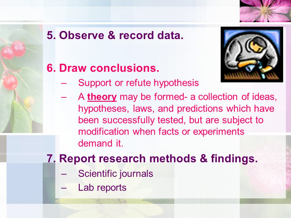 7. Report research methods & findings.