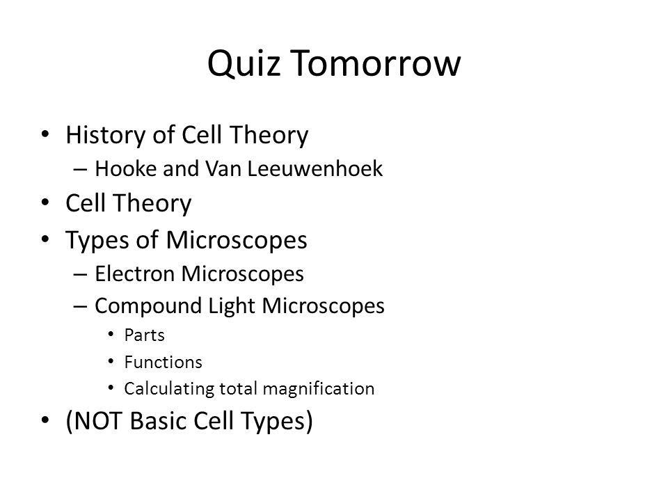Quiz Tomorrow History of Cell Theory Cell Theory Types of Microscopes