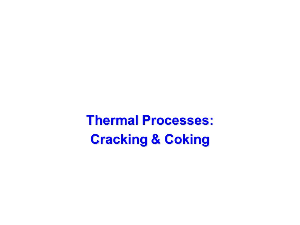Thermal Processes: Cracking & Coking