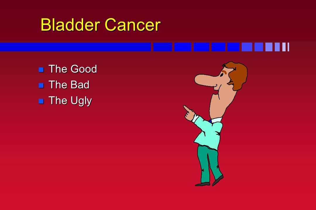 Bladder Cancer The Good The Bad The Ugly