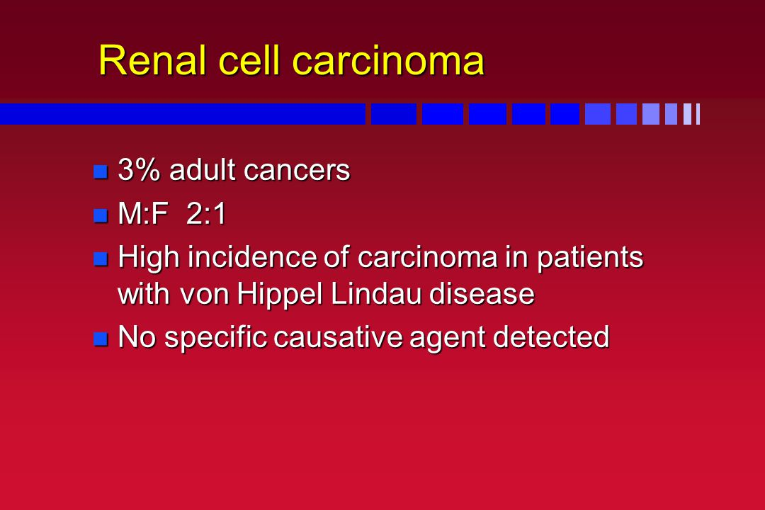 Renal cell carcinoma 3% adult cancers M:F 2:1