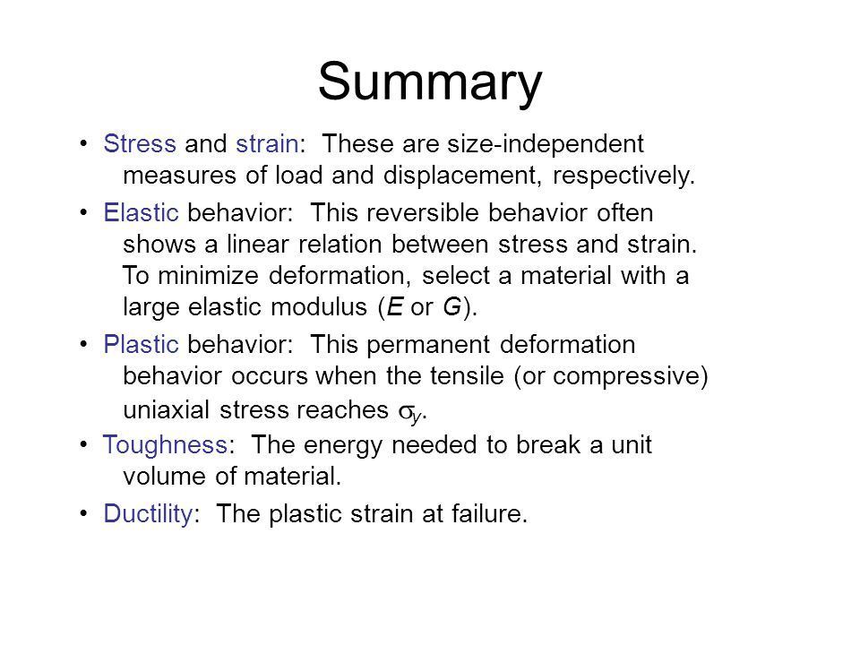 Summary • Stress and strain: These are size-independent