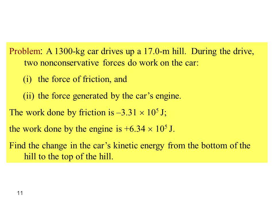 Problem: A 1300-kg car drives up a 17. 0-m hill