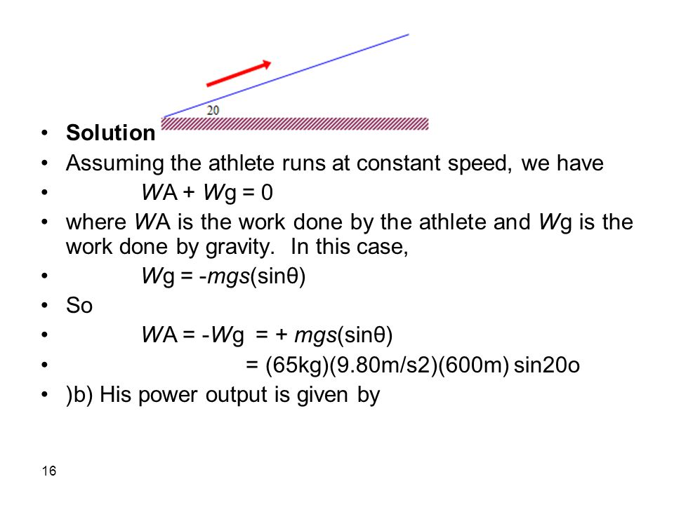 Solution Assuming the athlete runs at constant speed, we have. WA + Wg = 0.