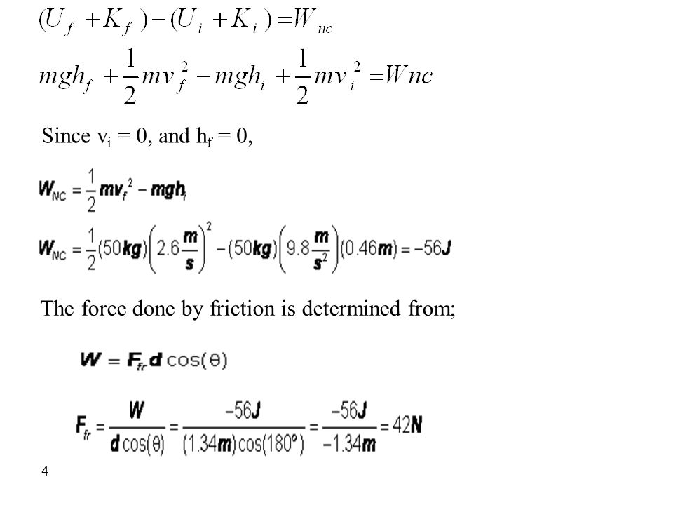 Since vi = 0, and hf = 0, The force done by friction is determined from;