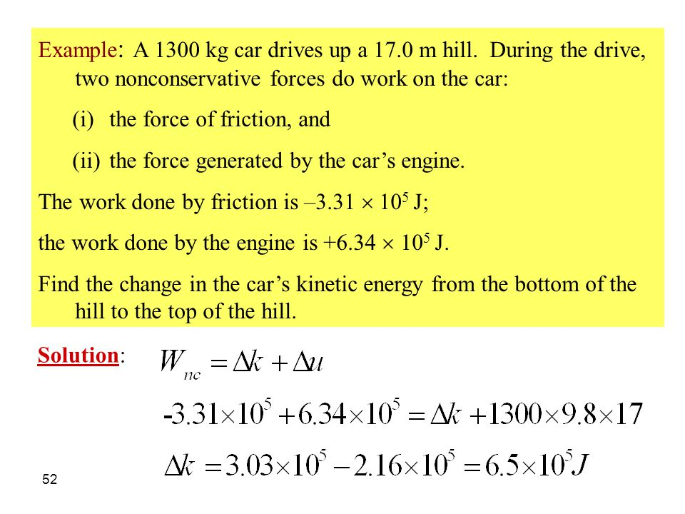 Example: A 1300 kg car drives up a 17. 0 m hill