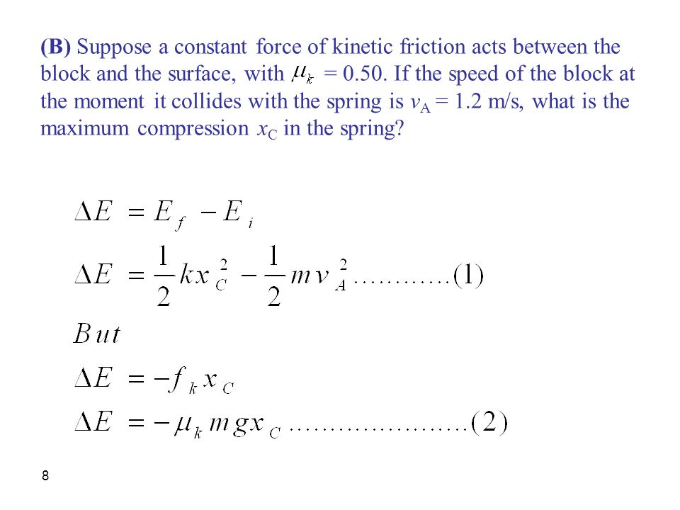 (B) Suppose a constant force of kinetic friction acts between the block and the surface, with = 0.50.