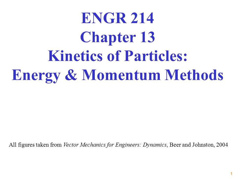 ENGR 214 Chapter 13 Kinetics of Particles: Energy & Momentum Methods