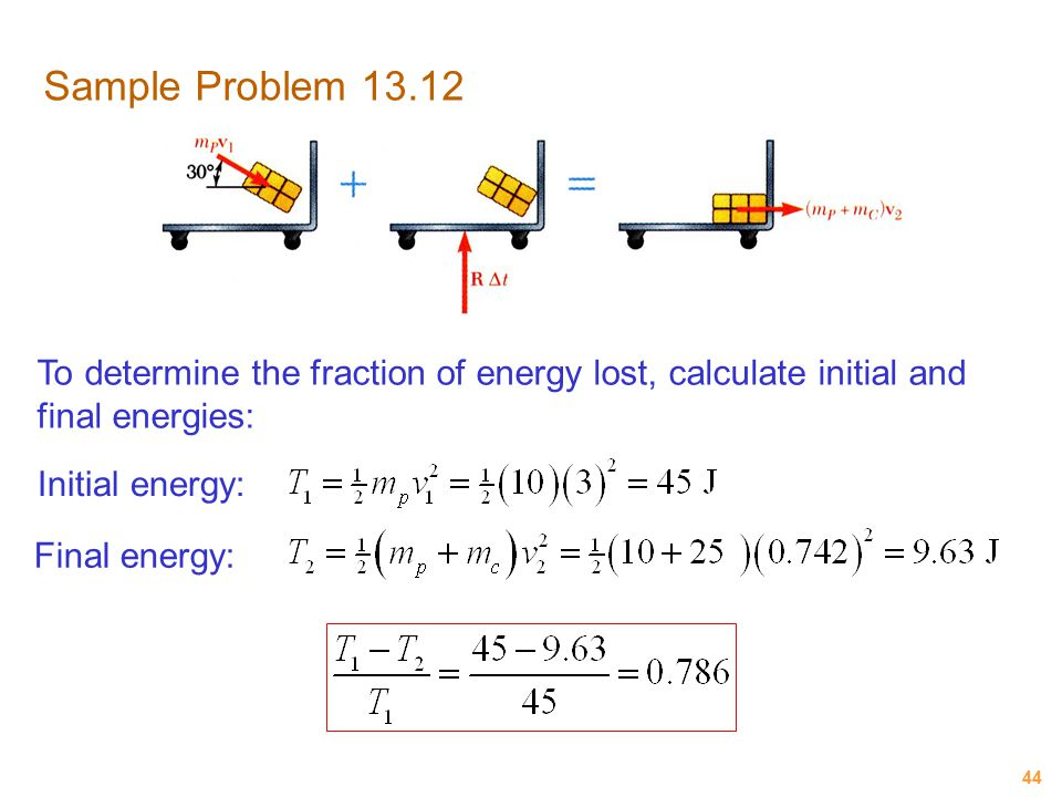 Sample Problem 13.12 To determine the fraction of energy lost, calculate initial and final energies: