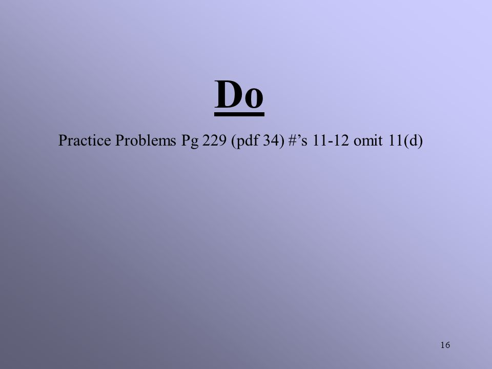 Do Practice Problems Pg 229 (pdf 34) #'s 11-12 omit 11(d)