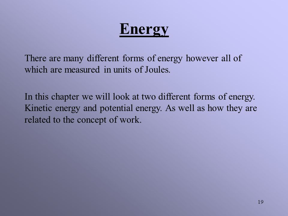 Energy There are many different forms of energy however all of which are measured in units of Joules.