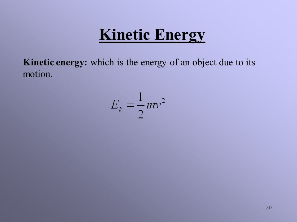 Kinetic Energy Kinetic energy: which is the energy of an object due to its motion.