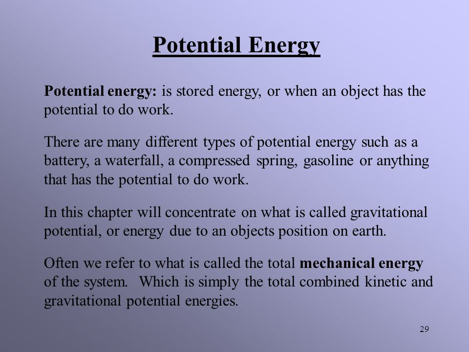 Potential Energy Potential energy: is stored energy, or when an object has the potential to do work.