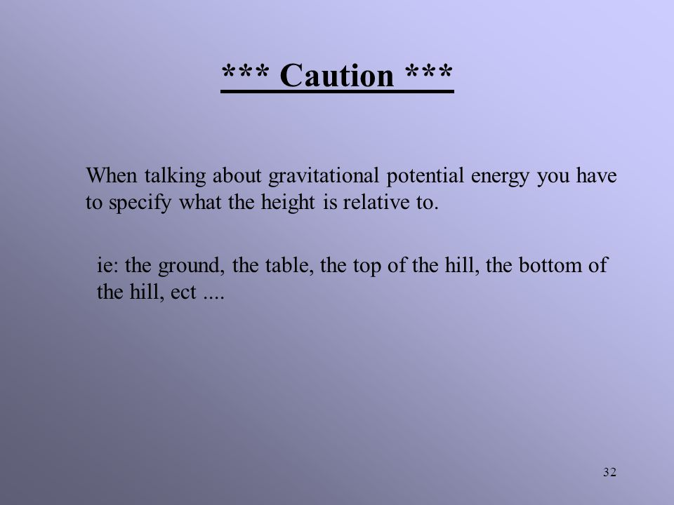 *** Caution *** When talking about gravitational potential energy you have to specify what the height is relative to.