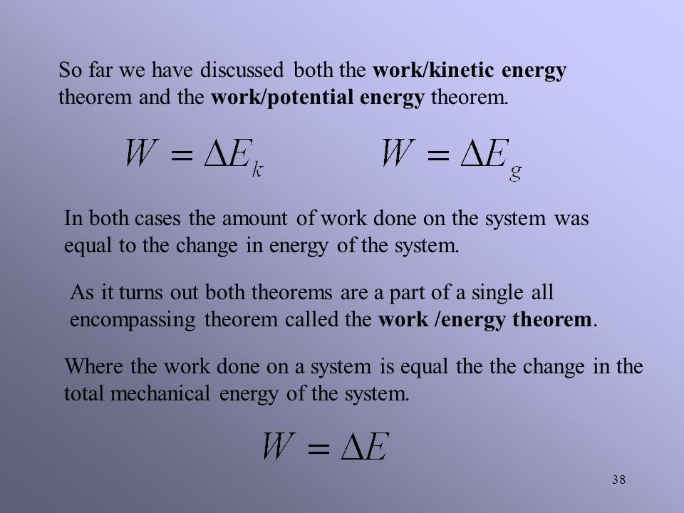 So far we have discussed both the work/kinetic energy theorem and the work/potential energy theorem.
