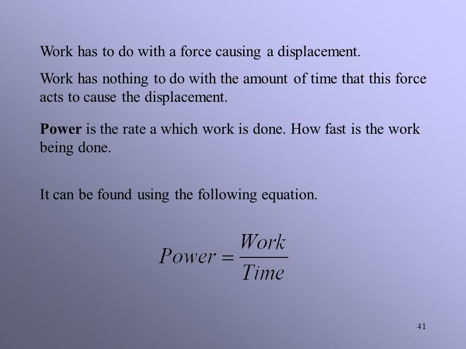 Work has to do with a force causing a displacement.