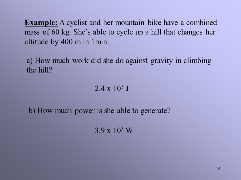 Example: A cyclist and her mountain bike have a combined mass of 60 kg