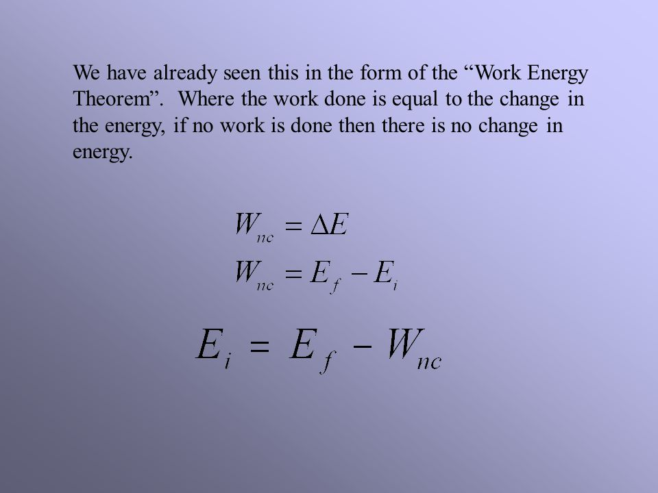 We have already seen this in the form of the Work Energy Theorem