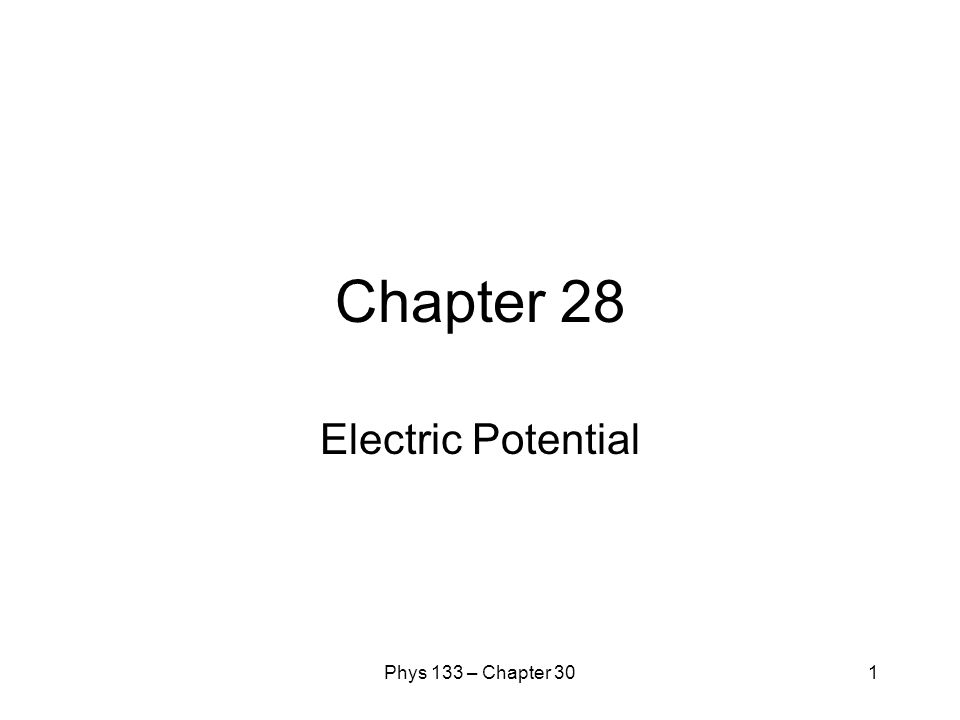 Chapter 28 Electric Potential Phys 133 – Chapter 30