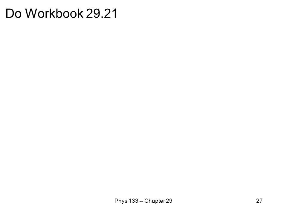 Do Workbook 29.21 Phys 133 -- Chapter 29