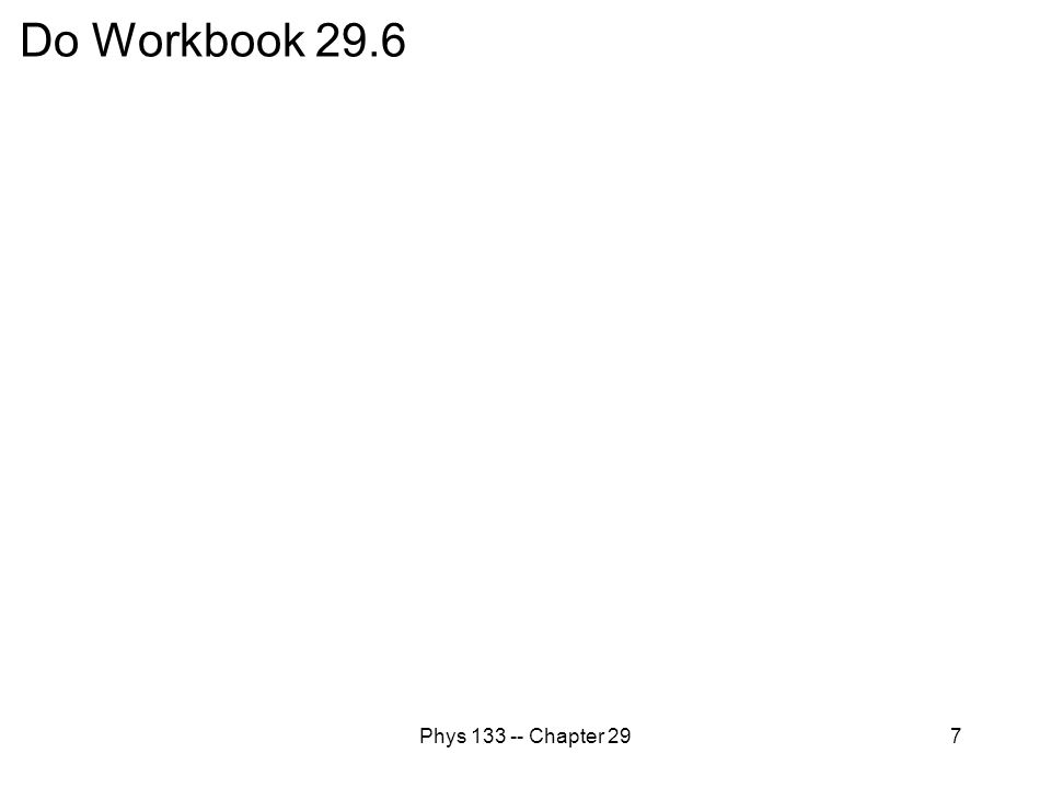 Do Workbook 29.6 Phys 133 -- Chapter 29