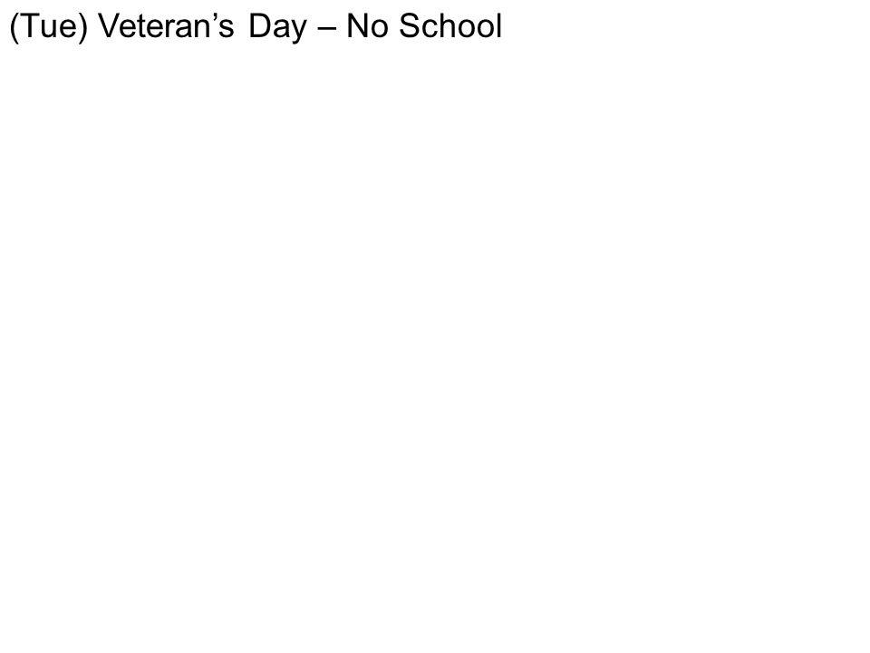 (Tue) Veteran's Day – No School