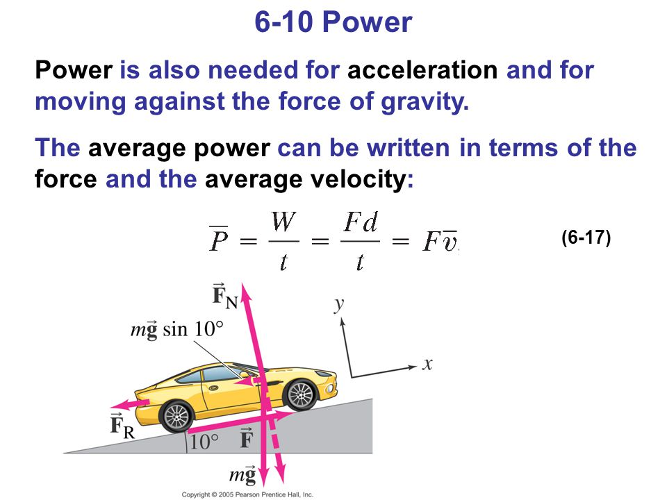 6-10 Power Power is also needed for acceleration and for moving against the force of gravity.