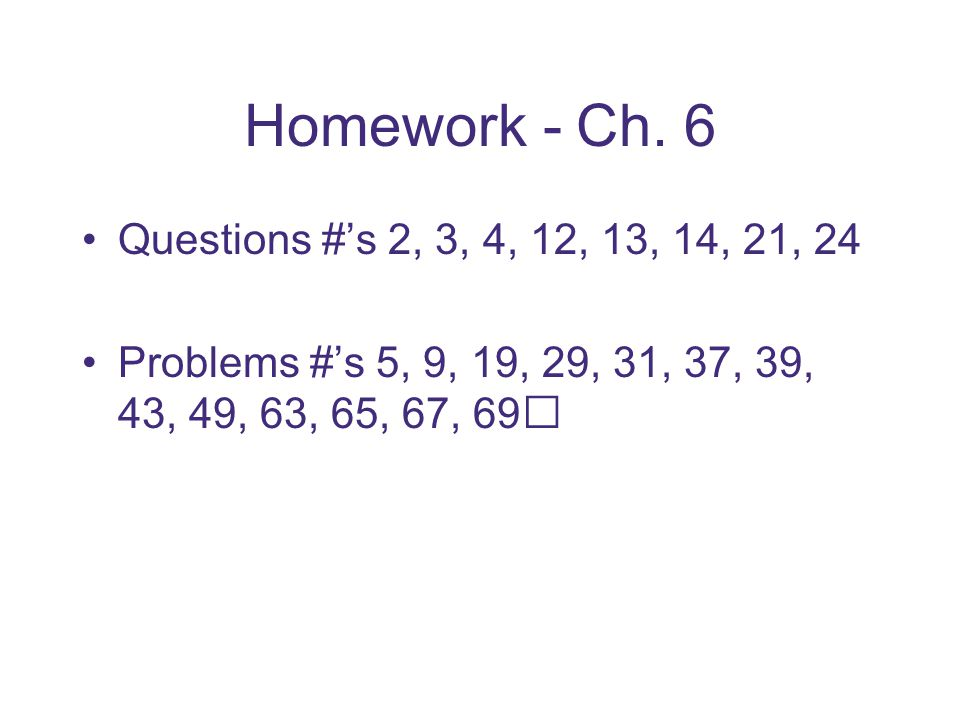 Homework - Ch. 6 Questions #'s 2, 3, 4, 12, 13, 14, 21, 24