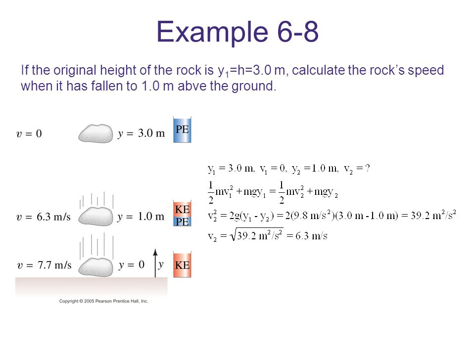 Example 6-8 If the original height of the rock is y1=h=3.0 m, calculate the rock's speed when it has fallen to 1.0 m abve the ground.