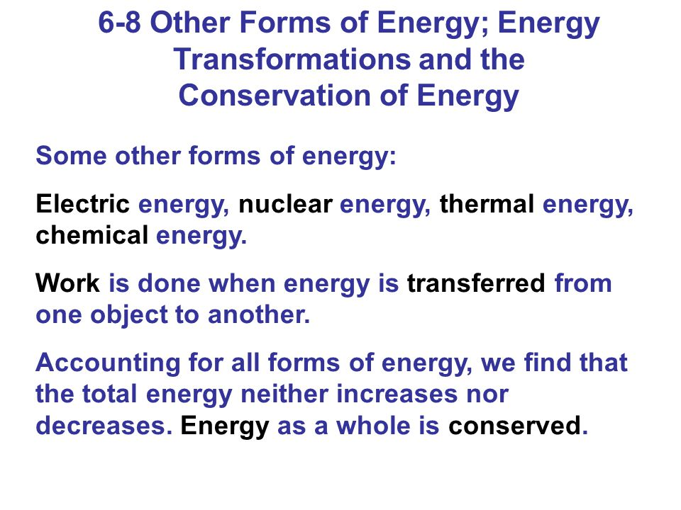 6-8 Other Forms of Energy; Energy Transformations and the Conservation of Energy