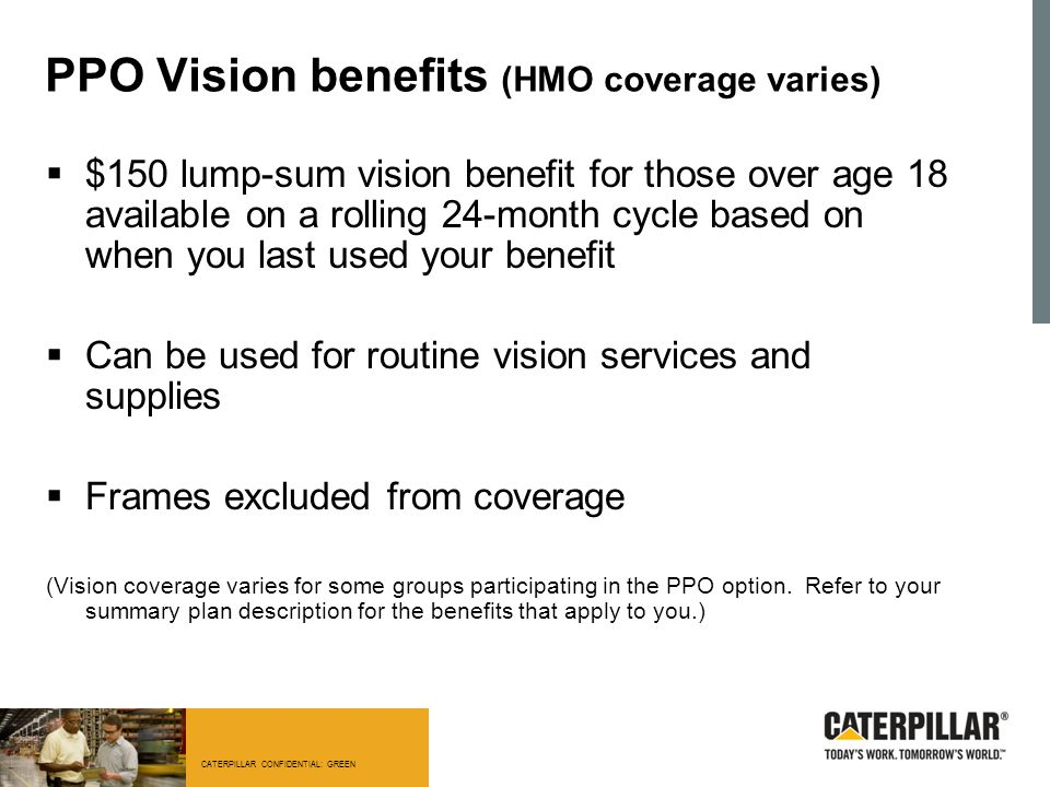 PPO Vision benefits (HMO coverage varies)