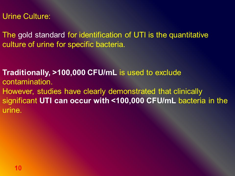 Urine Culture: The gold standard for identification of UTI is the quantitative. culture of urine for specific bacteria.