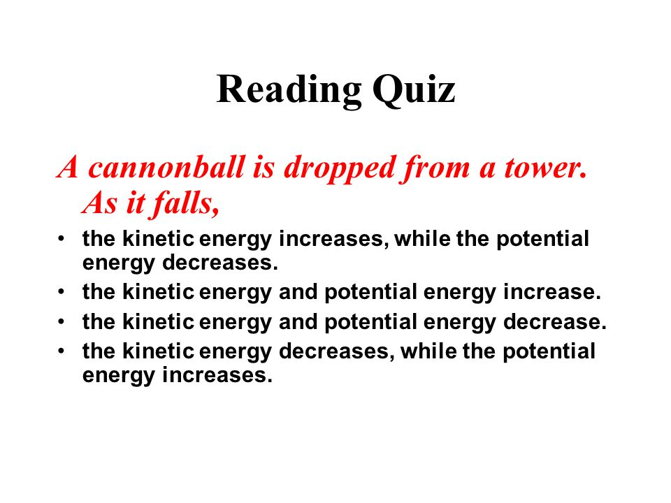 Reading Quiz A cannonball is dropped from a tower. As it falls,