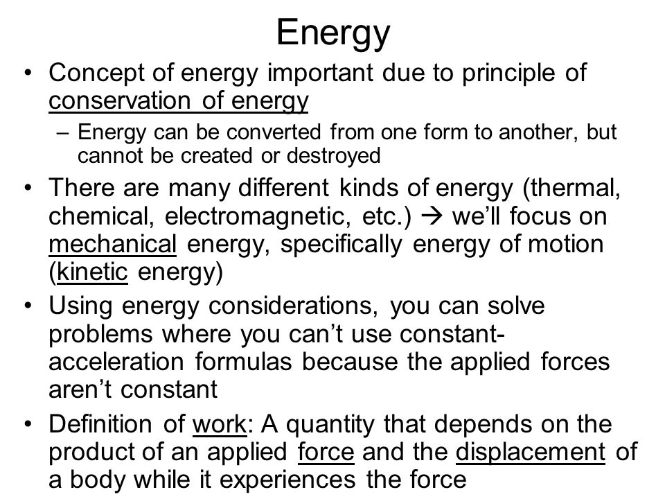 Energy Concept of energy important due to principle of conservation of energy.