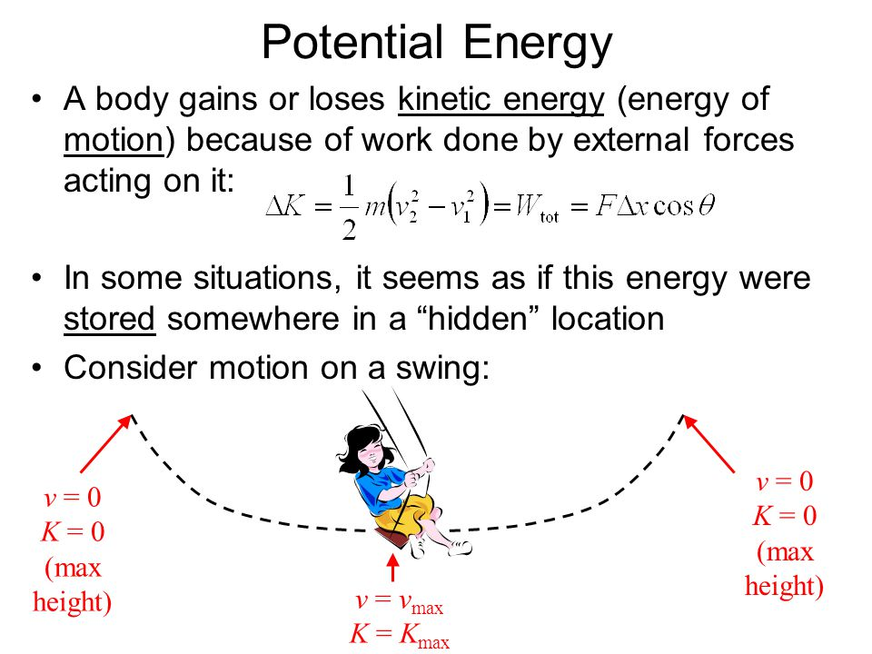 Potential Energy A body gains or loses kinetic energy (energy of motion) because of work done by external forces acting on it: