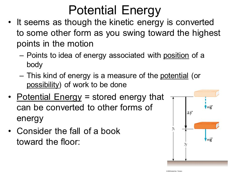 Potential Energy It seems as though the kinetic energy is converted to some other form as you swing toward the highest points in the motion.