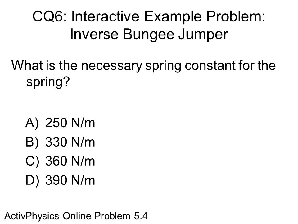 CQ6: Interactive Example Problem: Inverse Bungee Jumper