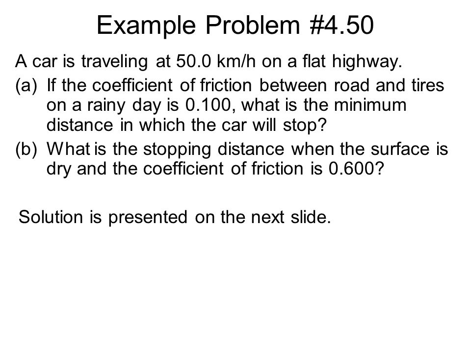 Example Problem #4.50 A car is traveling at 50.0 km/h on a flat highway.