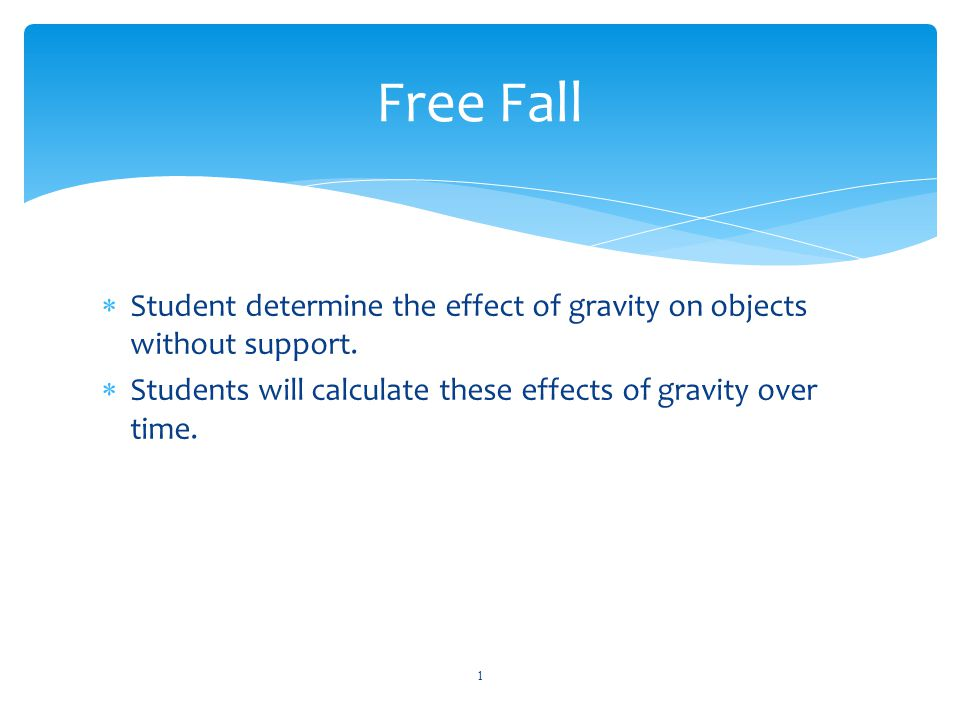 Free Fall Student determine the effect of gravity on objects without support.