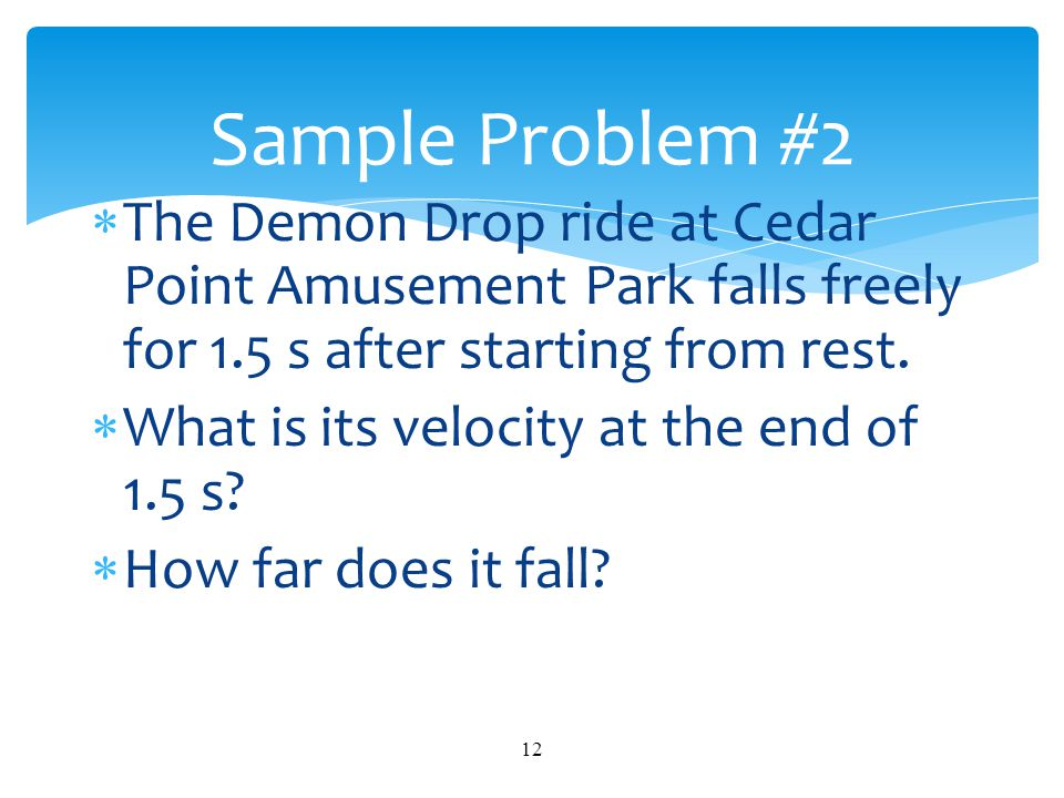 Sample Problem #2 The Demon Drop ride at Cedar Point Amusement Park falls freely for 1.5 s after starting from rest.