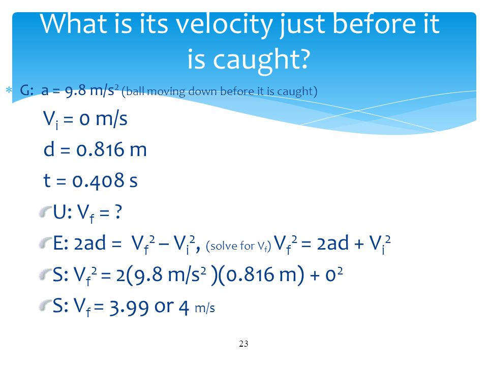 What is its velocity just before it is caught