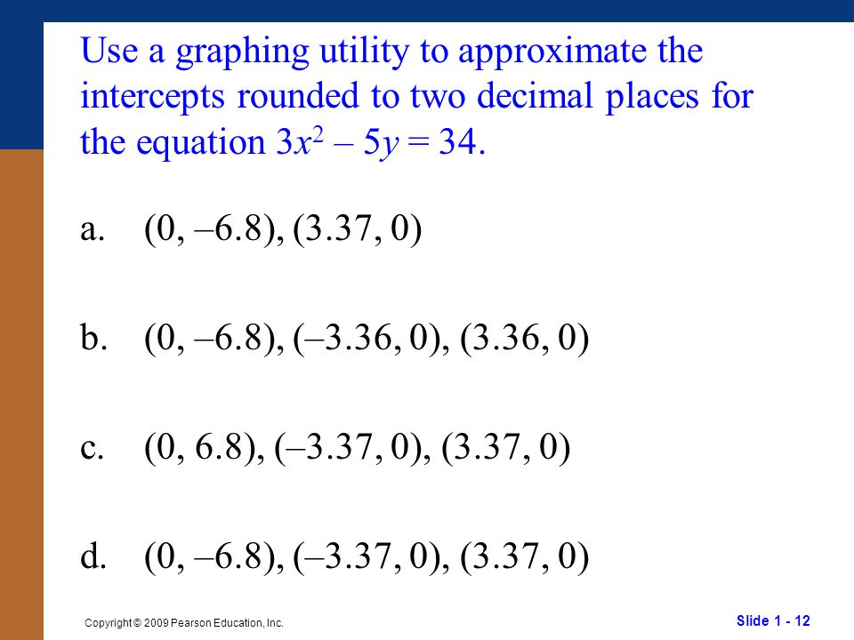 Use a graphing utility to approximate the intercepts rounded to two decimal places for the equation 3x2 – 5y = 34.