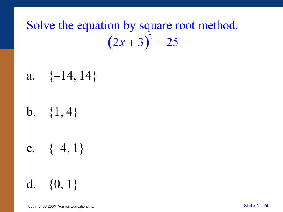 Solve the equation by square root method.