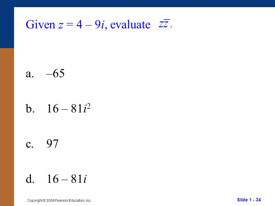Given z = 4 – 9i, evaluate a. –65 b. 16 – 81i2 c. 97 d. 16 – 81i