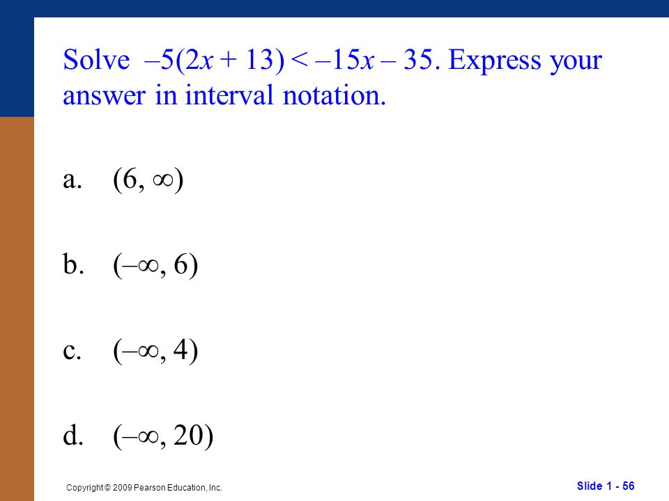 Solve –5(2x + 13) < –15x – 35. Express your answer in interval notation.