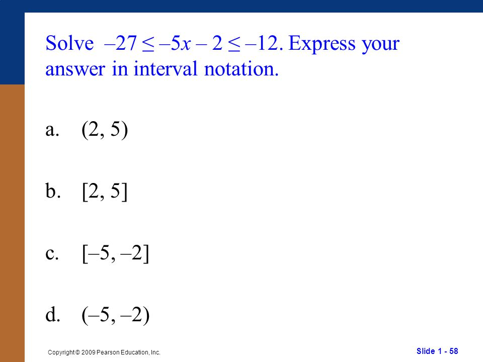 Solve –27 ≤ –5x – 2 ≤ –12. Express your answer in interval notation.